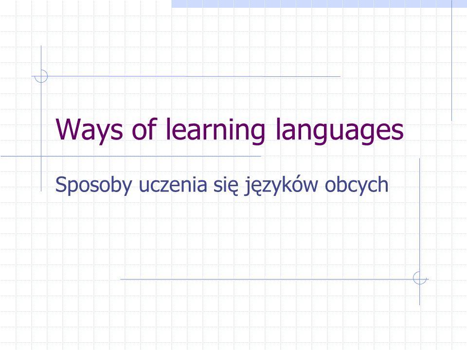Ways of learning languages Sposoby uczenia się języków obcych
