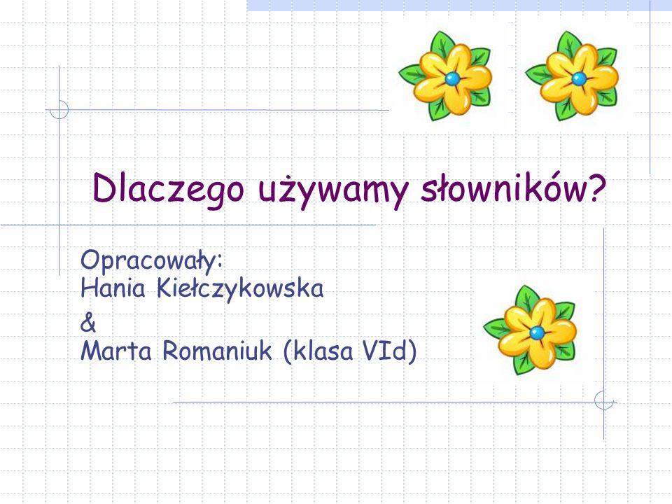 Dlaczego używamy słowników Opracowały: Hania Kiełczykowska & Marta Romaniuk (klasa VId)
