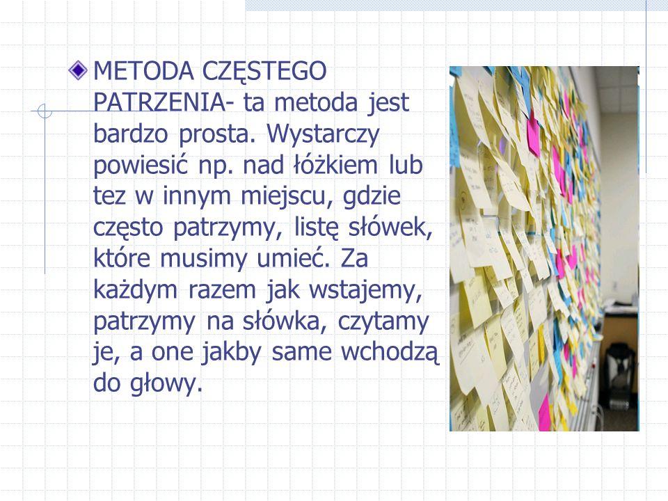 METODA CZĘSTEGO PATRZENIA- ta metoda jest bardzo prosta.