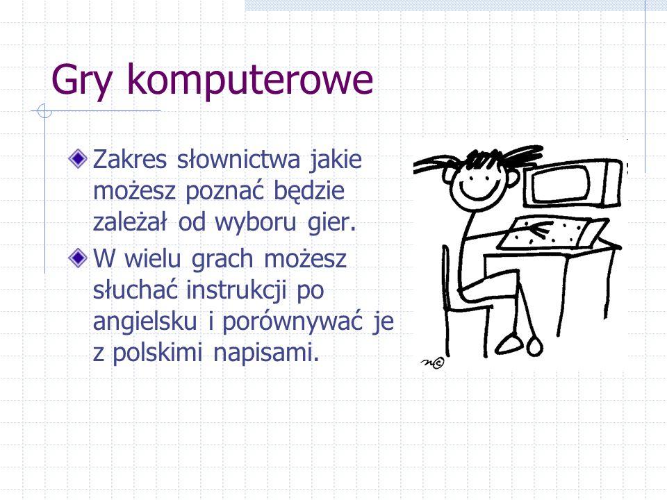 Gry komputerowe Zakres słownictwa jakie możesz poznać będzie zależał od wyboru gier.