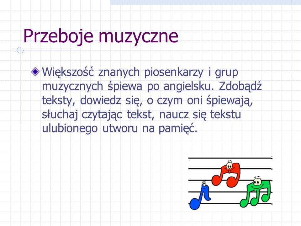 Przeboje muzyczne Większość znanych piosenkarzy i grup muzycznych śpiewa po angielsku.