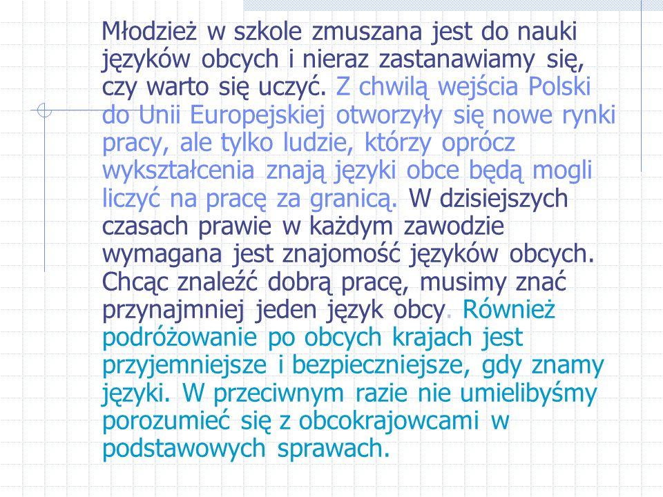 Młodzież w szkole zmuszana jest do nauki języków obcych i nieraz zastanawiamy się, czy warto się uczyć.