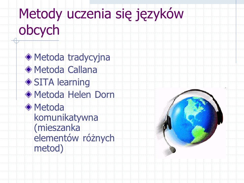 Metody uczenia się języków obcych Metoda tradycyjna Metoda Callana SITA learning Metoda Helen Dorn Metoda komunikatywna (mieszanka elementów różnych metod)