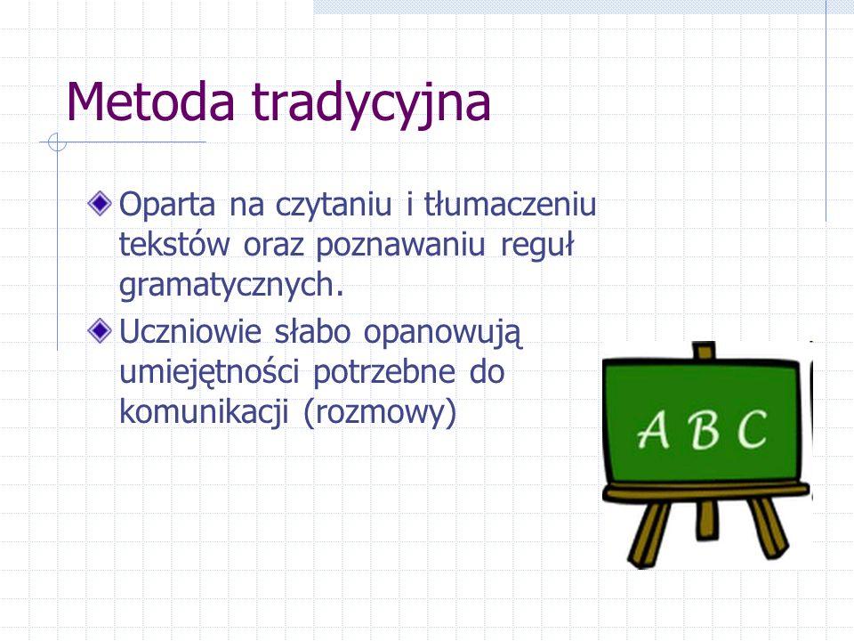 Metoda tradycyjna Oparta na czytaniu i tłumaczeniu tekstów oraz poznawaniu reguł gramatycznych.