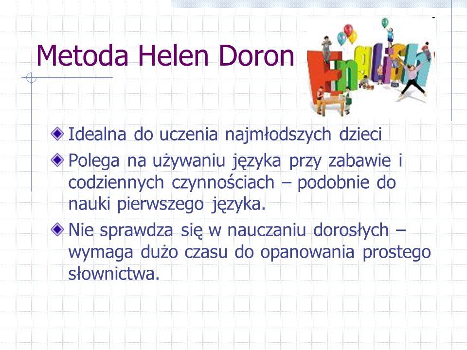 Metoda Helen Doron Idealna do uczenia najmłodszych dzieci Polega na używaniu języka przy zabawie i codziennych czynnościach – podobnie do nauki pierwszego języka.