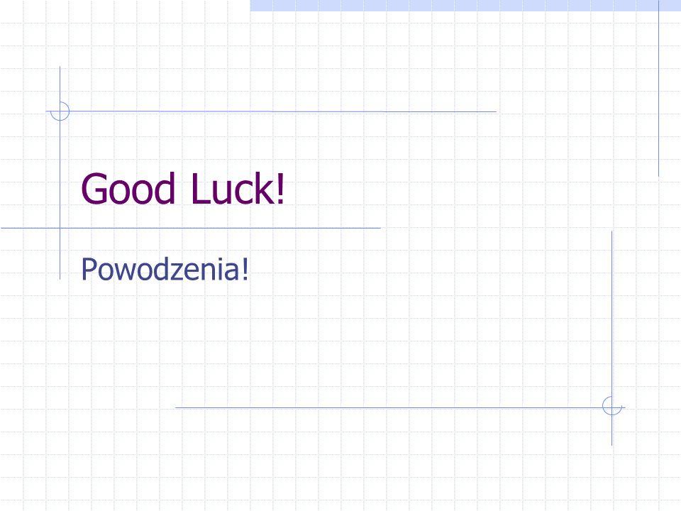 Good Luck! Powodzenia!