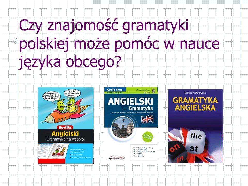 Czy znajomość gramatyki polskiej może pomóc w nauce języka obcego