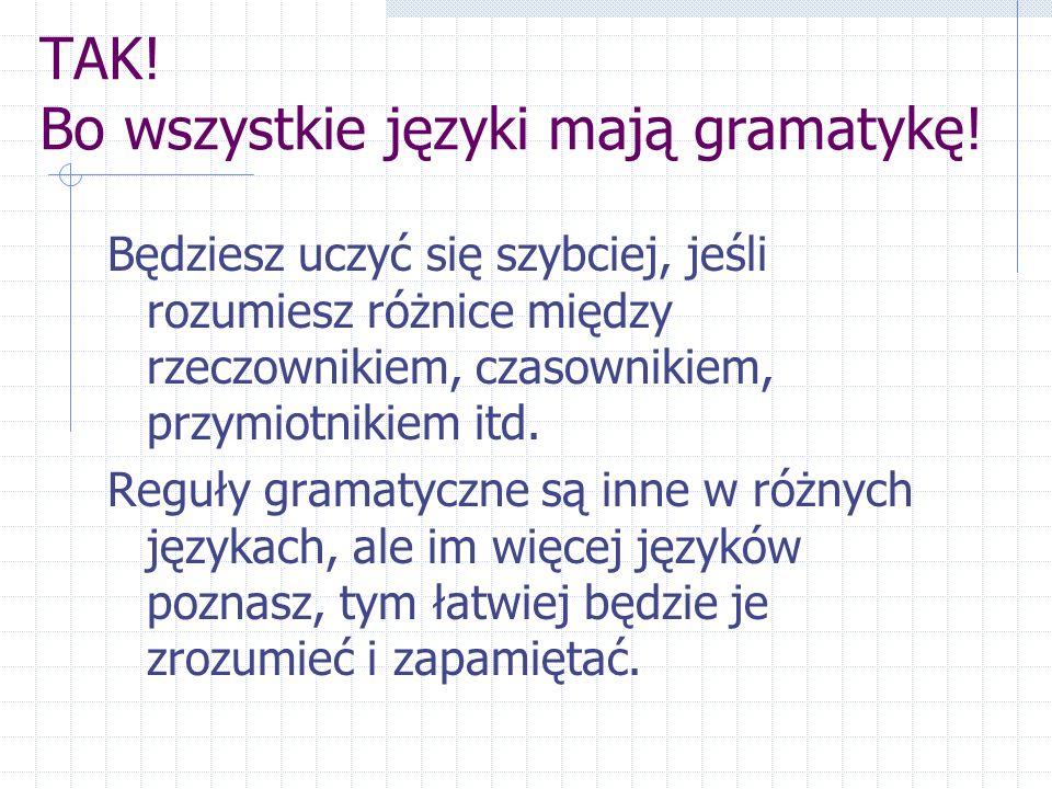 TAK. Bo wszystkie języki mają gramatykę.