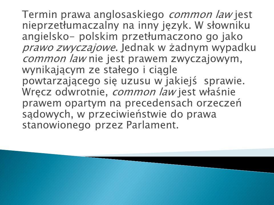 Termin prawa anglosaskiego common law jest nieprzetłumaczalny na inny język.