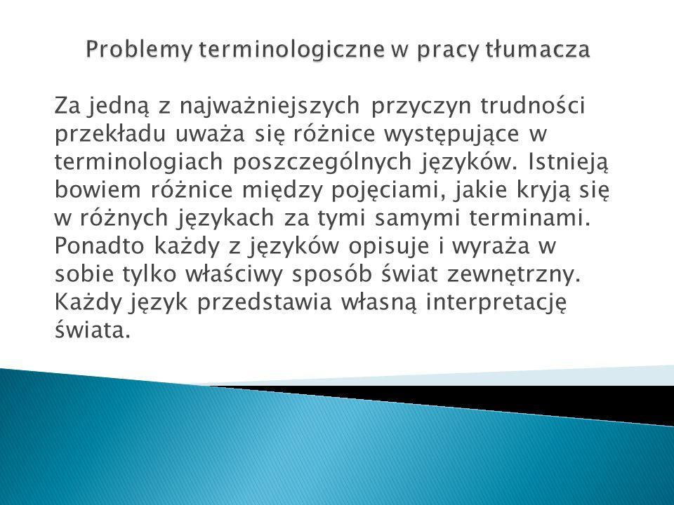 Za jedną z najważniejszych przyczyn trudności przekładu uważa się różnice występujące w terminologiach poszczególnych języków.