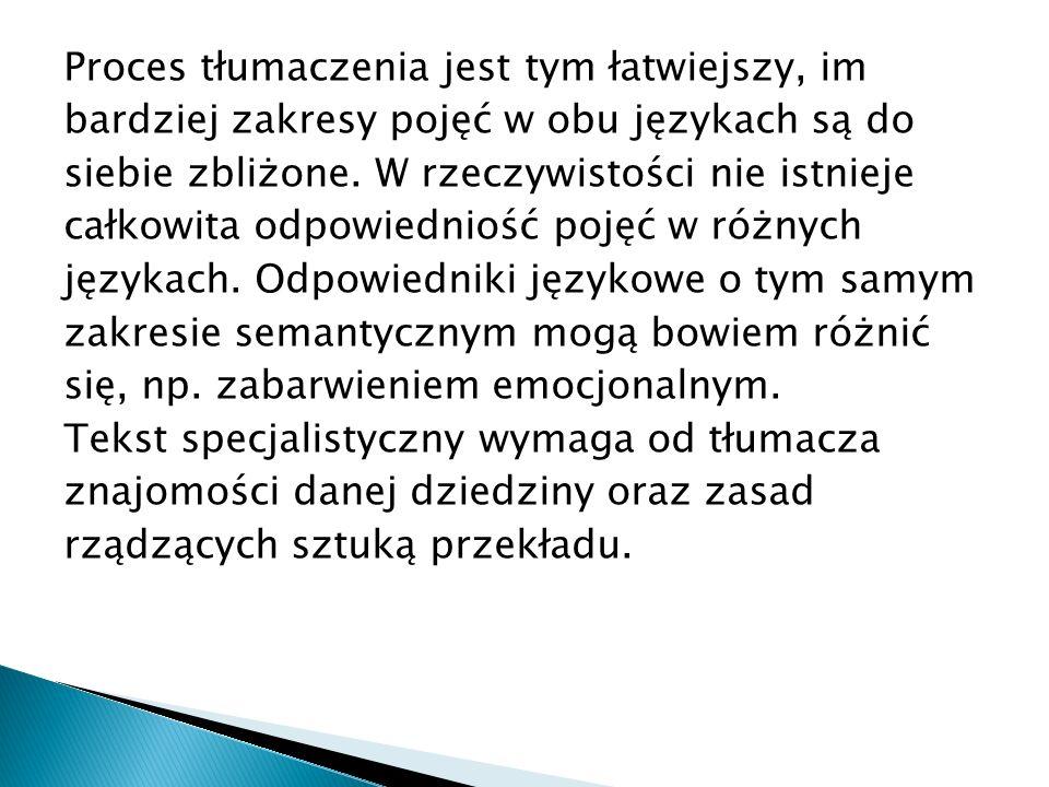 Proces tłumaczenia jest tym łatwiejszy, im bardziej zakresy pojęć w obu językach są do siebie zbliżone.