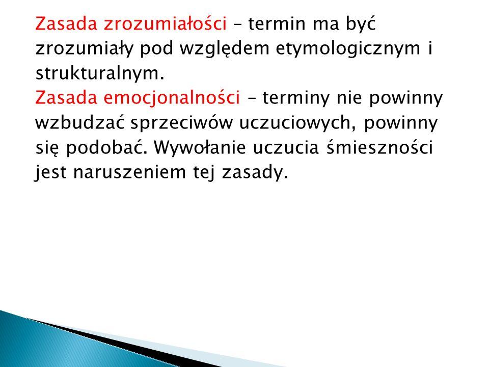 Zasada zrozumiałości – termin ma być zrozumiały pod względem etymologicznym i strukturalnym.