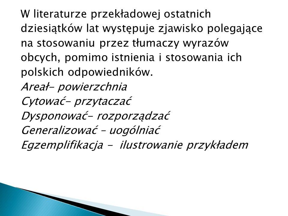 W literaturze przekładowej ostatnich dziesiątków lat występuje zjawisko polegające na stosowaniu przez tłumaczy wyrazów obcych, pomimo istnienia i stosowania ich polskich odpowiedników.