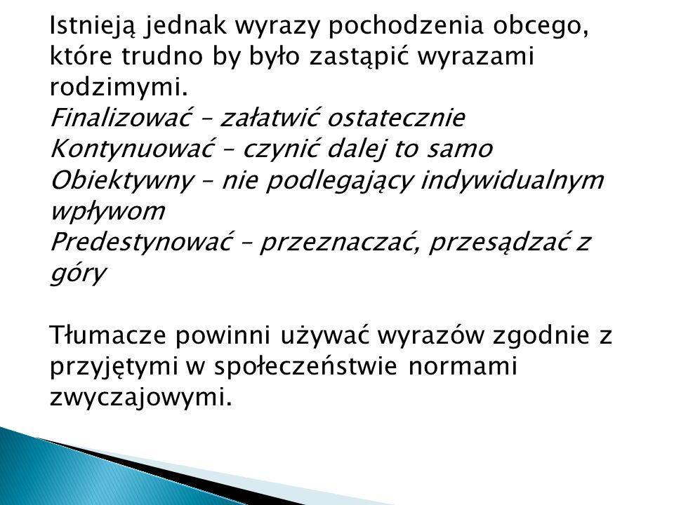 Istnieją jednak wyrazy pochodzenia obcego, które trudno by było zastąpić wyrazami rodzimymi.