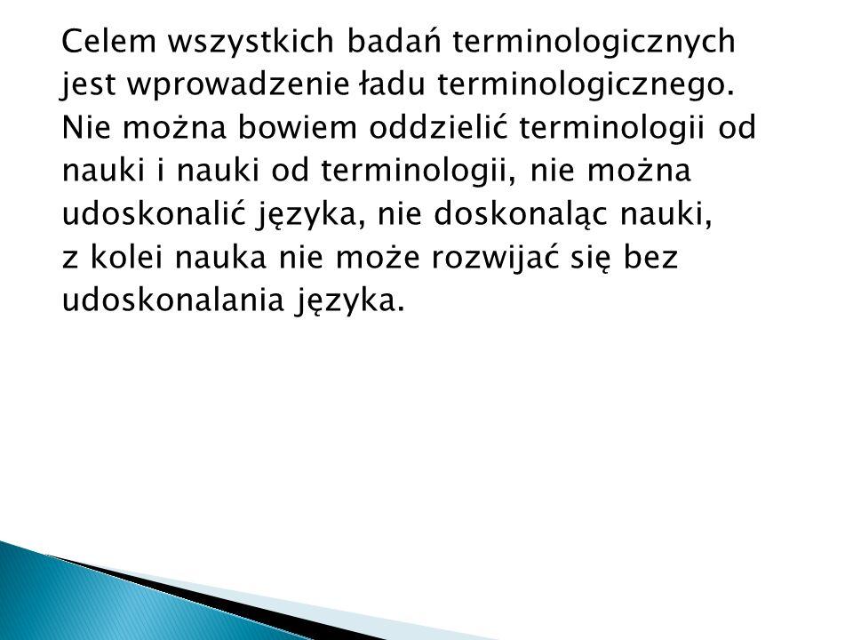 Celem wszystkich badań terminologicznych jest wprowadzenie ładu terminologicznego.
