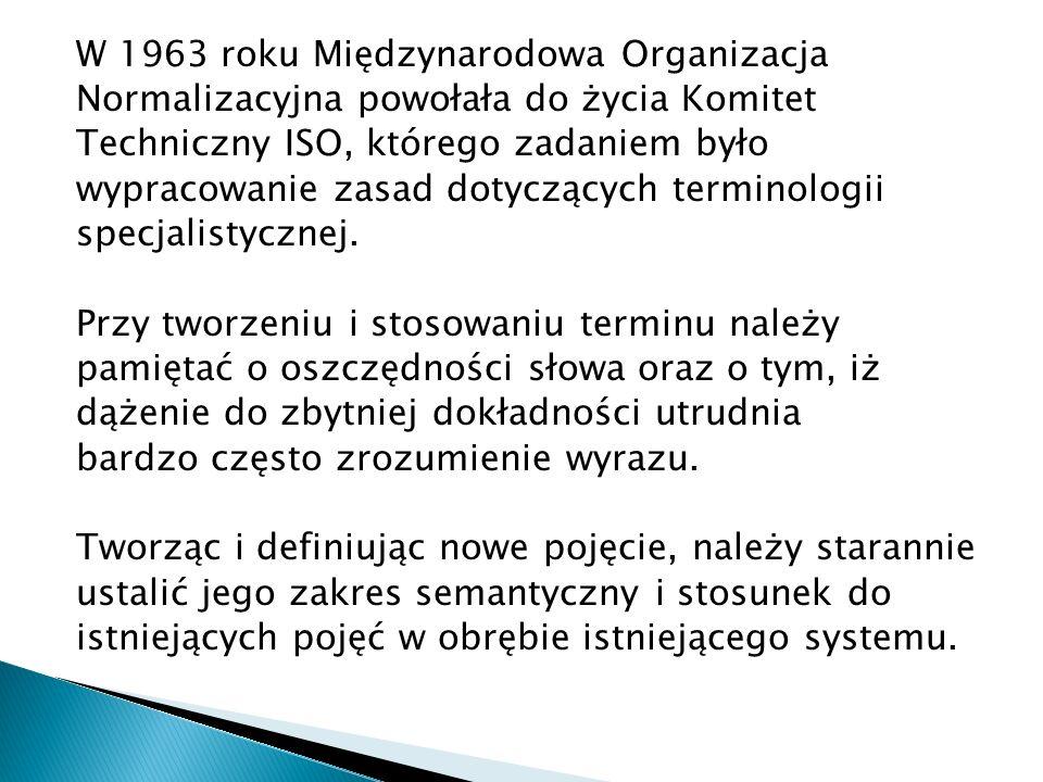 W 1963 roku Międzynarodowa Organizacja Normalizacyjna powołała do życia Komitet Techniczny ISO, którego zadaniem było wypracowanie zasad dotyczących terminologii specjalistycznej.