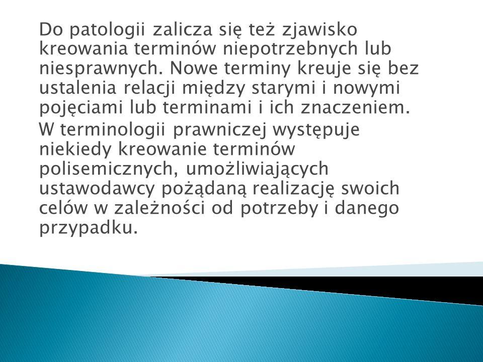 Do patologii zalicza się też zjawisko kreowania terminów niepotrzebnych lub niesprawnych.
