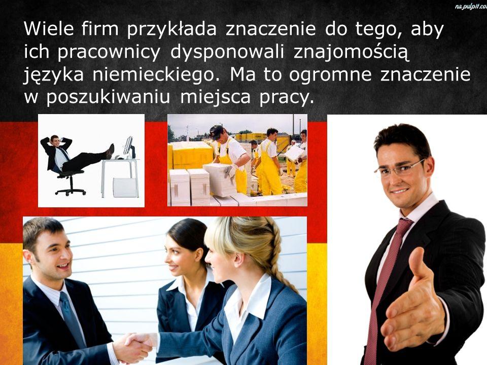 Wiele firm przykłada znaczenie do tego, aby ich pracownicy dysponowali znajomością języka niemieckiego. Ma to ogromne znaczenie w poszukiwaniu miejsca