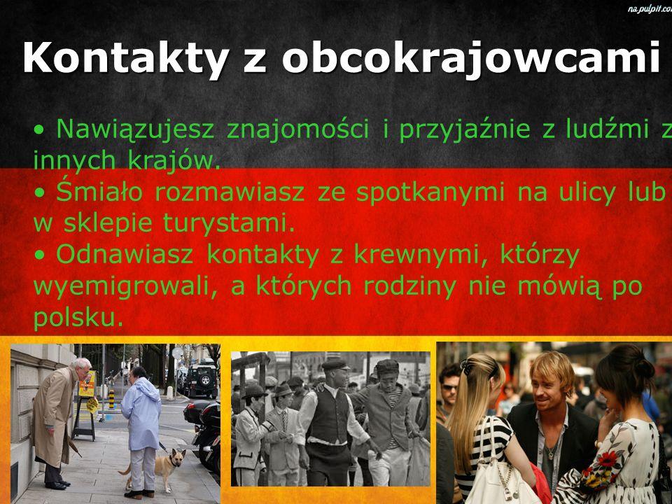 Kontakty z obcokrajowcami Nawiązujesz znajomości i przyjaźnie z ludźmi z innych krajów.