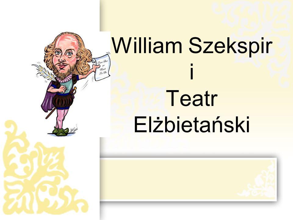William Szekspir i Teatr Elżbietański