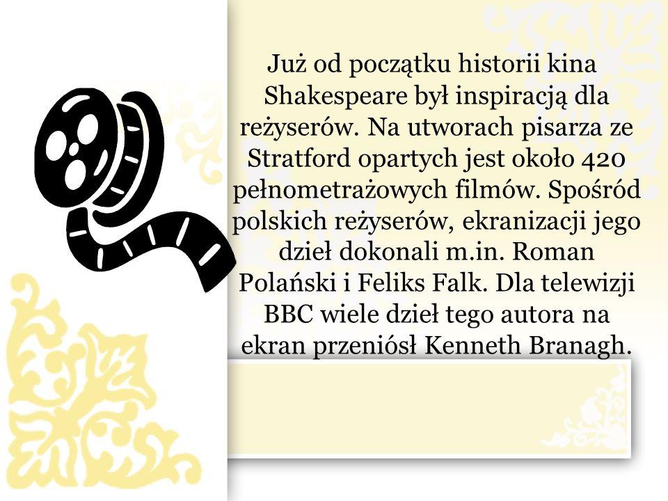 Już od początku historii kina Shakespeare był inspiracją dla reżyserów. Na utworach pisarza ze Stratford opartych jest około 420 pełnometrażowych film
