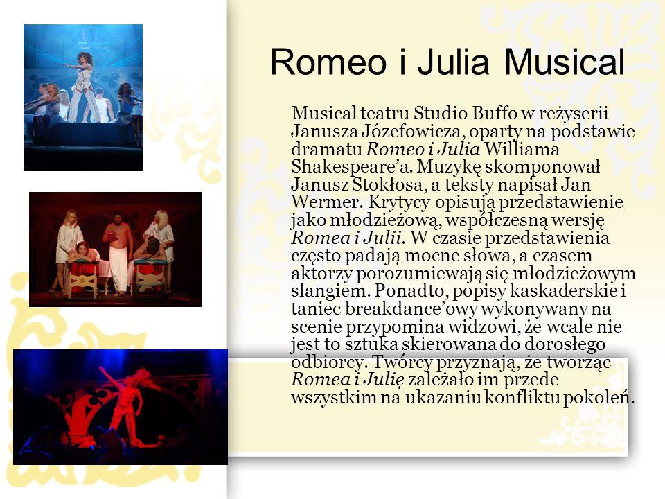 Romeo i Julia Musical Musical teatru Studio Buffo w reżyserii Janusza Józefowicza, oparty na podstawie dramatu Romeo i Julia Williama Shakespeare'a. M