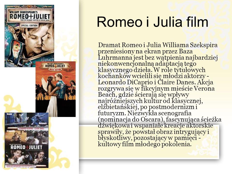 Romeo i Julia film Dramat Romeo i Julia Williama Szekspira przeniesiony na ekran przez Baza Luhrmanna jest bez wątpienia najbardziej niekonwencjonalną