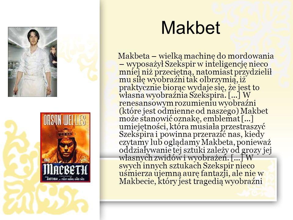 Makbet Makbeta – wielką machinę do mordowania – wyposażył Szekspir w inteligencję nieco mniej niż przeciętną, natomiast przydzielił mu siłę wyobraźni