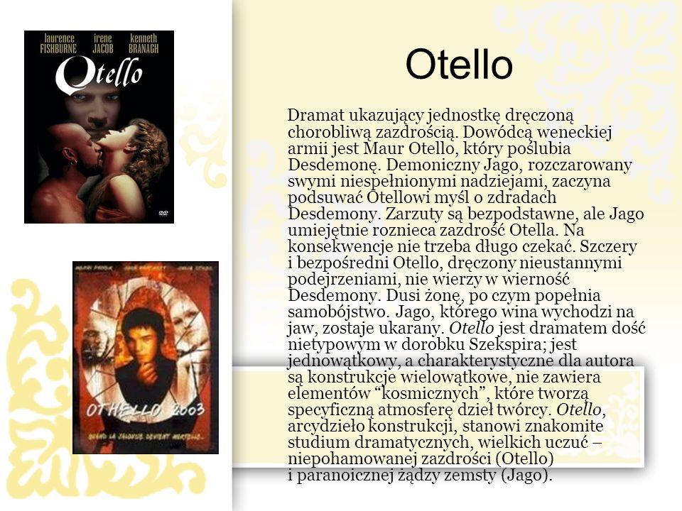 Otello Dramat ukazujący jednostkę dręczoną chorobliwą zazdrością. Dowódcą weneckiej armii jest Maur Otello, który poślubia Desdemonę. Demoniczny Jago,