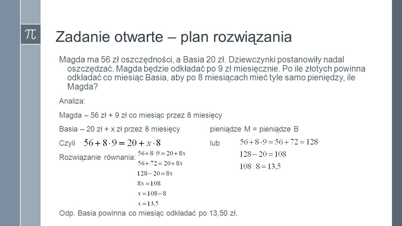 Zadanie otwarte – plan rozwiązania Magda ma 56 zł oszczędności, a Basia 20 zł.