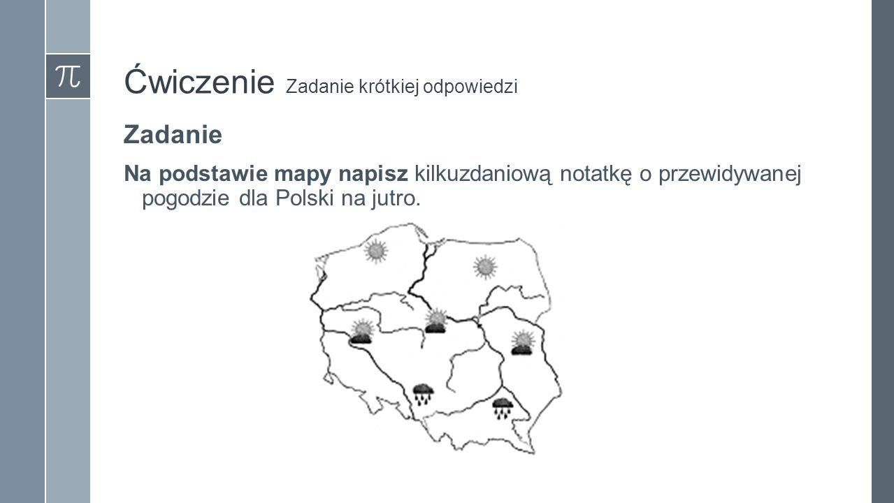 Ćwiczenie Zadanie krótkiej odpowiedzi Zadanie Na podstawie mapy napisz kilkuzdaniową notatkę o przewidywanej pogodzie dla Polski na jutro.
