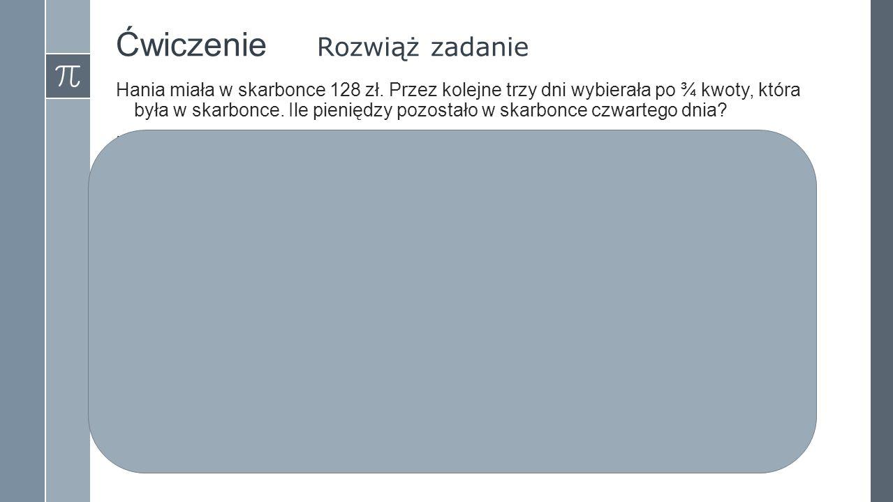 Ćwiczenie Rozwiąż zadanie Hania miała w skarbonce 128 zł.