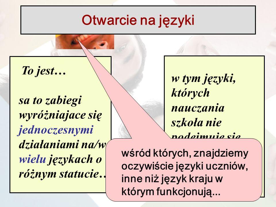 To jest… sa to zabiegi wyróżniajace się jednoczesnymi działaniami na/w wielu językach o różnym statucie… w tym języki, których nauczania szkoła nie podejmuje się wśród których, znajdziemy oczywiście języki uczniów, inne niż język kraju w którym funkcjonują...