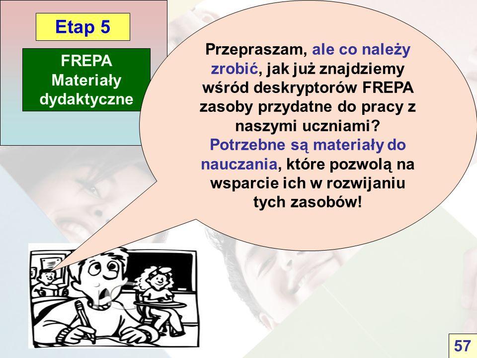 FREPA Materiały dydaktyczne Etap 5 Przepraszam, ale co należy zrobić, jak już znajdziemy wśród deskryptorów FREPA zasoby przydatne do pracy z naszymi uczniami.