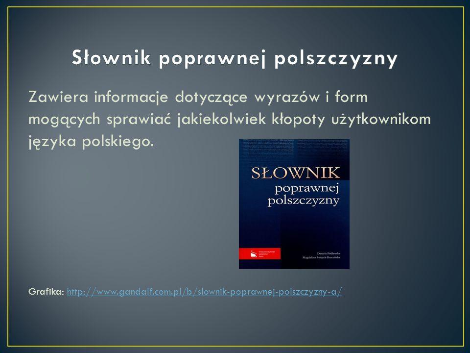 Zawiera informacje dotyczące wyrazów i form mogących sprawiać jakiekolwiek kłopoty użytkownikom języka polskiego. Grafika: http://www.gandalf.com.pl/b