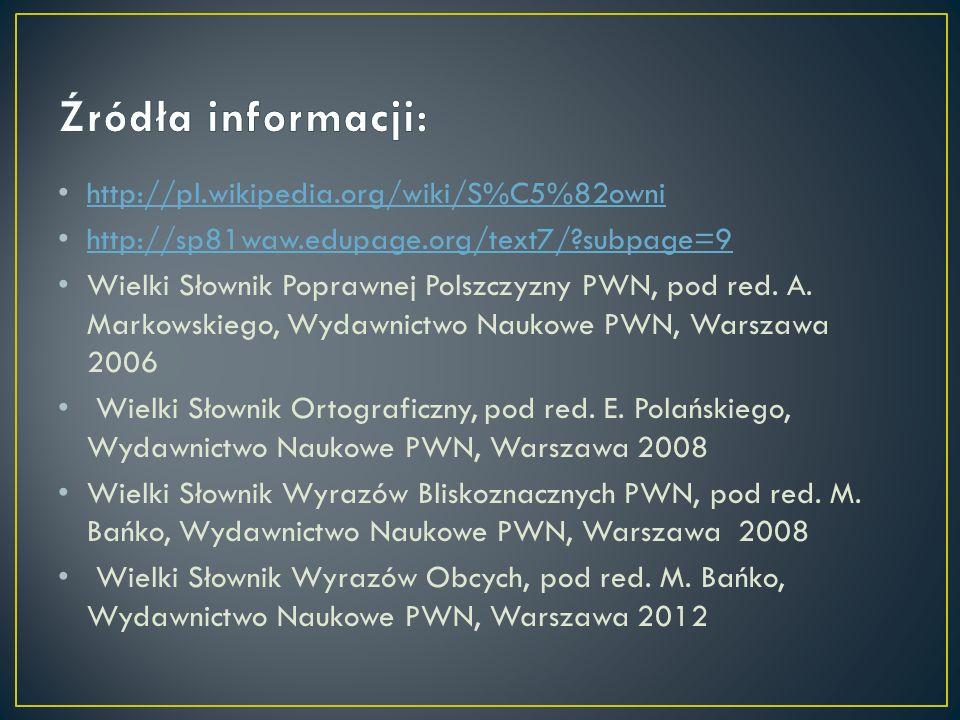 http://pl.wikipedia.org/wiki/S%C5%82owni http://sp81waw.edupage.org/text7/?subpage=9 Wielki Słownik Poprawnej Polszczyzny PWN, pod red. A. Markowskieg