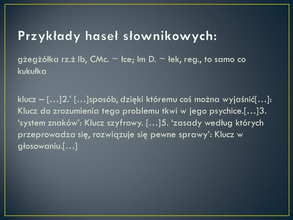 gżegżółka rz.ż Ib, CMc. ~ łce; lm D. ~ łek, reg., to samo co kukułka klucz – […]2.' […]sposób, dzięki któremu coś można wyjaśnić[…]: Klucz do zrozumie