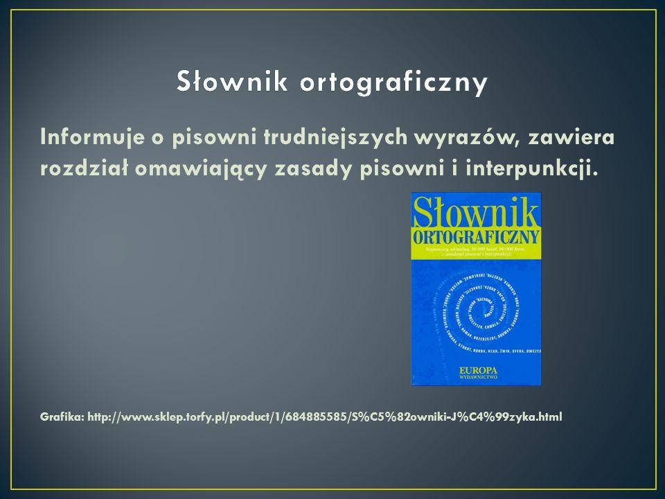 Informuje o pisowni trudniejszych wyrazów, zawiera rozdział omawiający zasady pisowni i interpunkcji. Grafika: http://www.sklep.torfy.pl/product/1/684