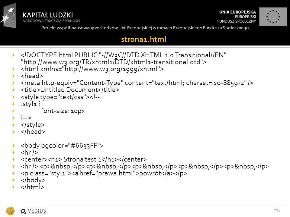Projekt współfinansowany ze środków Unii Europejskiej w ramach Europejskiego Funduszu Społecznego strona1.html 115   Untitled Document  <!-- .styl1 {  font-size: 10px  }-->   Strona test 1   powrót 