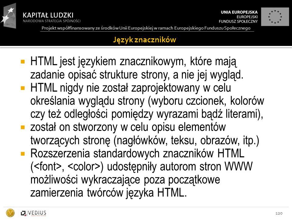 Projekt współfinansowany ze środków Unii Europejskiej w ramach Europejskiego Funduszu Społecznego Język znaczników 120  HTML jest językiem znacznikowym, które mają zadanie opisać strukture strony, a nie jej wygląd.