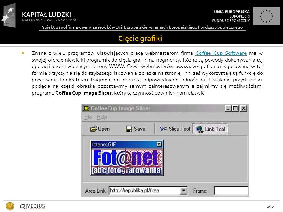 Projekt współfinansowany ze środków Unii Europejskiej w ramach Europejskiego Funduszu Społecznego Cięcie grafiki 190  Znana z wielu programów ułatwiających pracę webmasterom firma Coffee Cup Software ma w swojej ofercie niewielki programik do cięcia grafiki na fragmenty.