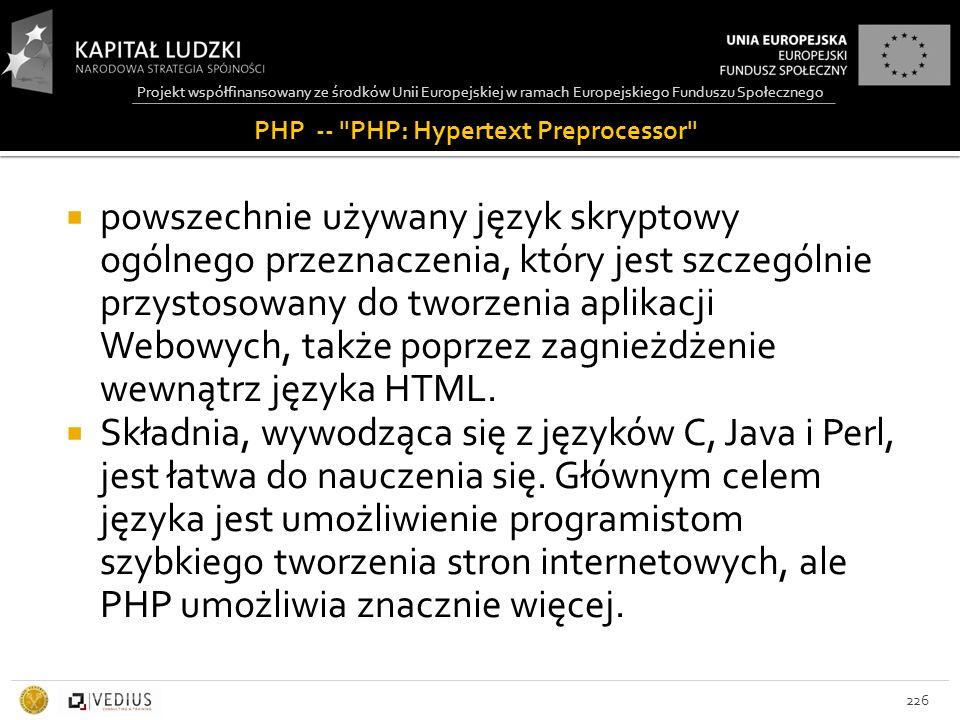  powszechnie używany język skryptowy ogólnego przeznaczenia, który jest szczególnie przystosowany do tworzenia aplikacji Webowych, także poprzez zagnieżdżenie wewnątrz języka HTML.