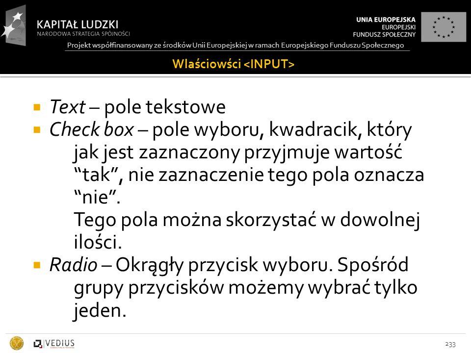 Projekt współfinansowany ze środków Unii Europejskiej w ramach Europejskiego Funduszu Społecznego Wlaściowści  Text – pole tekstowe  Check box – pol