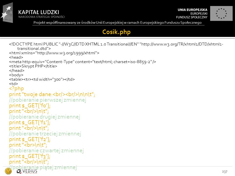 Projekt współfinansowany ze środków Unii Europejskiej w ramach Europejskiego Funduszu Społecznego Cosik.php Skrypt PHP <?php print