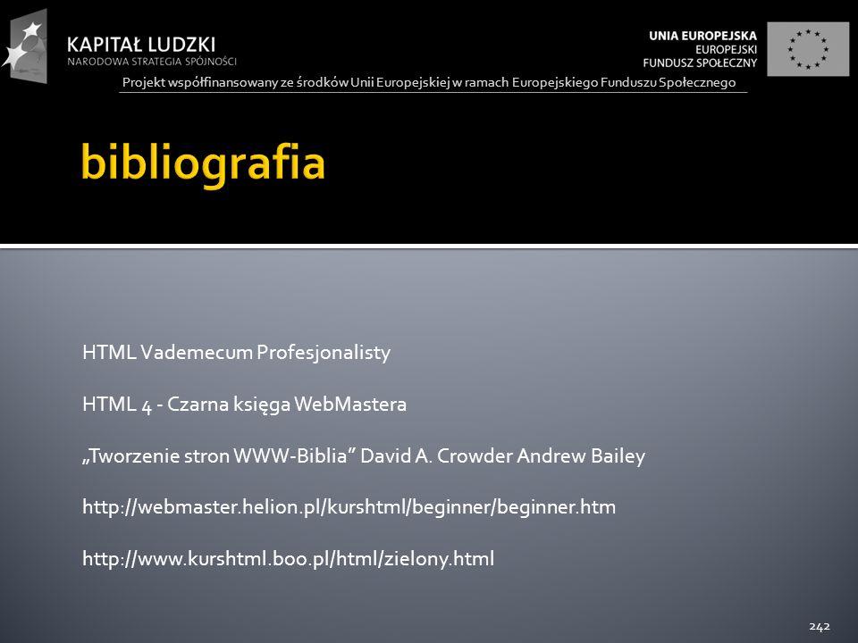 """Projekt współfinansowany ze środków Unii Europejskiej w ramach Europejskiego Funduszu Społecznego HTML Vademecum Profesjonalisty HTML 4 - Czarna księga WebMastera """"Tworzenie stron WWW-Biblia David A."""