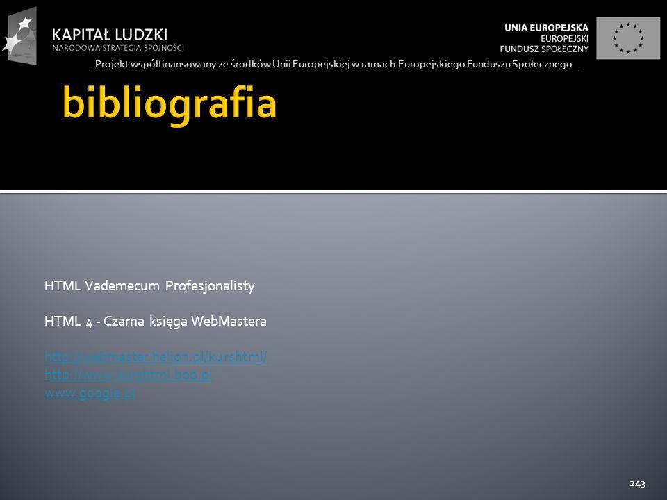 Projekt współfinansowany ze środków Unii Europejskiej w ramach Europejskiego Funduszu Społecznego HTML Vademecum Profesjonalisty HTML 4 - Czarna księga WebMastera http://webmaster.helion.pl/kurshtml/ http://www.kurshtml.boo.pl www.google.pl 243