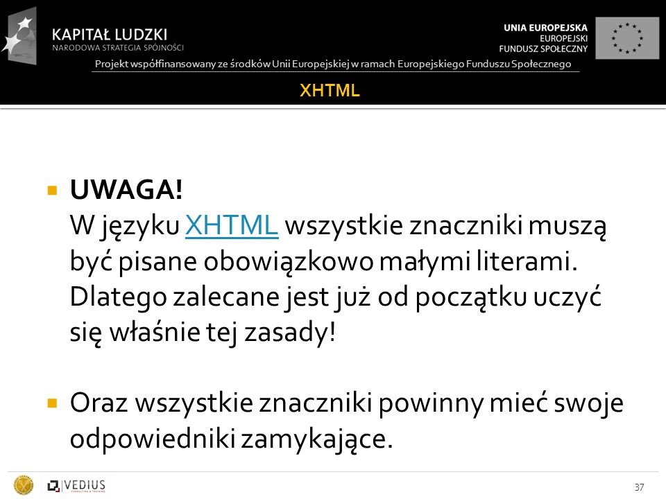 Projekt współfinansowany ze środków Unii Europejskiej w ramach Europejskiego Funduszu Społecznego XHTML  UWAGA! W języku XHTML wszystkie znaczniki mu