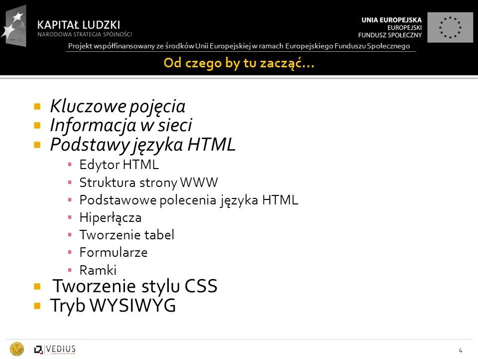 Projekt współfinansowany ze środków Unii Europejskiej w ramach Europejskiego Funduszu Społecznego 125  Znacznik ten określa typ tworzonego dokumenty HTML, który może: ▪ Transitional (pośredni), ▪ Strict (ścisły) ▪ Frameset (układ ramek).