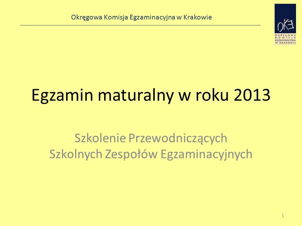 Okręgowa Komisja Egzaminacyjna w Krakowie Egzamin maturalny w roku 2013 Szkolenie Przewodniczących Szkolnych Zespołów Egzaminacyjnych 1