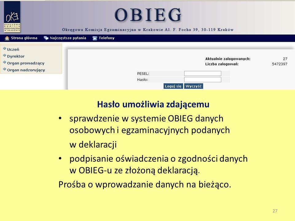 Okręgowa Komisja Egzaminacyjna w Krakowie Hasło umożliwia zdającemu sprawdzenie w systemie OBIEG danych osobowych i egzaminacyjnych podanych w deklaracji podpisanie oświadczenia o zgodności danych w OBIEG-u ze złożoną deklaracją.